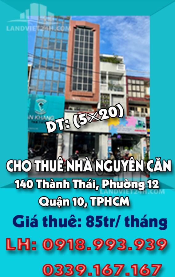 CHO THUÊ NHÀ NGUYÊN CĂN Mặt Tiền 140 Thành Thái, Phường 12, Quận 10, TPHCM